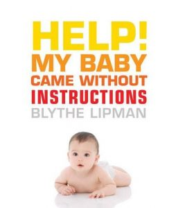 Help my baby came without instructions by Blythe Lipman