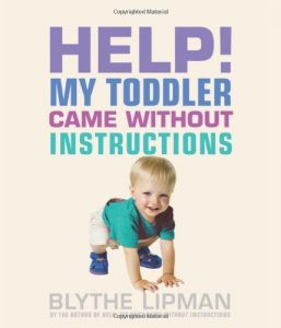Help My Toddler came without Instructions by Blythe LipmanHelp My Toddler came without Instructions by Blythe Lipman